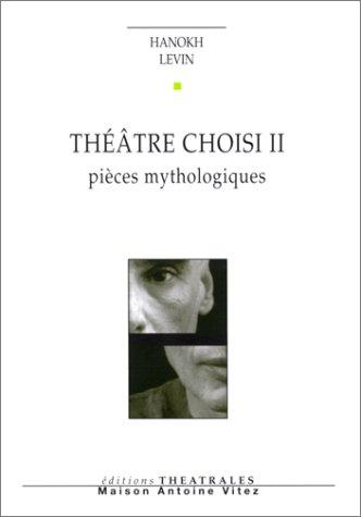 Théâtre choisi, tome II : Pièces mythologiques