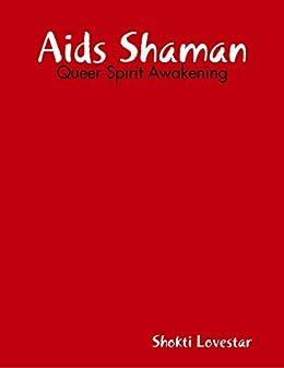 Aids Shaman: Queer Spirit Awakening by [Lovestar, Shokti]