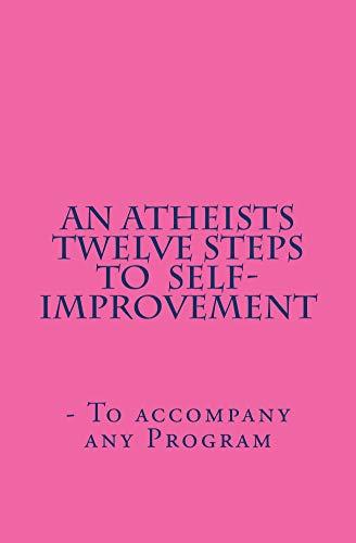 An Atheists Twelve Steps to Self-improvement - To accompany any Program (English Edition)