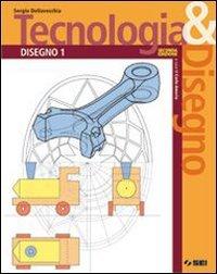 Tecnologia & disegno. Con schede di disegno. Per gli Ist. tecnici. Con espansione online: 1