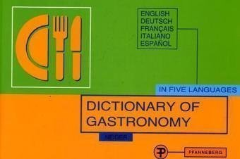 Dictionary of Gastronomy for the Translation and Explanation of Menus in Five Languages (English, German, French, Italian & Spanish): For the ... - Deutsch - Francais - Italiano - Espanol by Elisabeth Neiger published by Europa Lehrmittel Verlag (2005)
