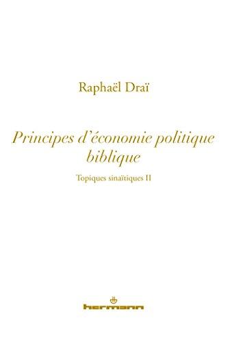 Topiques sinaïtiques : Tome 2, Principes d'économie politique biblique par Raphaël Draï