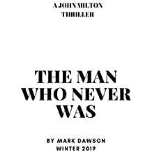 The Man Who Never Was: A John Milton Thriller