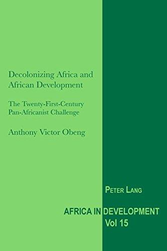 Decolonizing Africa and African Development:  The Twenty-First-Century Pan-Africanist Challenge (Africa in Development)