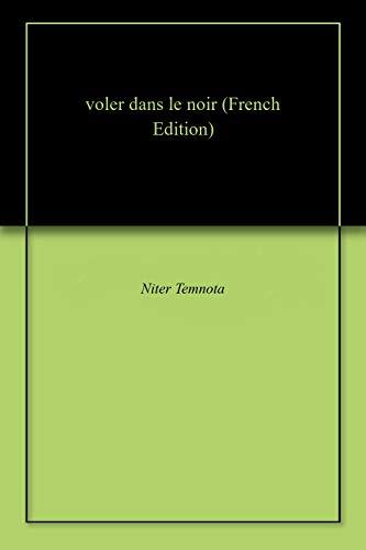 voler dans le noir (French Edition)