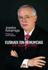 Euskadi sin renuncias: un ideal posible por Joseba Azkarraga Rodero