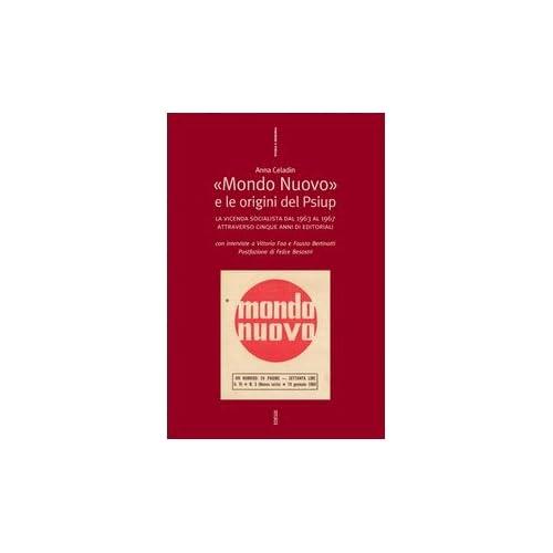 Mondo Nuovo E Le Origini Del Psiup. La Vicenda Socialista Dal 1963 Al 1967