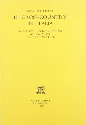 Il cross-country in Italia. Storia sugli ippodromi italiani dal 1960 al 1980 con cenni anteriori por Roberto Bertolini