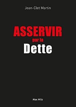 Asservir par la dette: Essais - documents (ESSAIS-DOCUMENT)