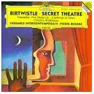 Birtwisle : Secret Theatre