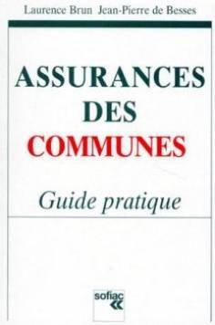 ASSURANCES DES COMMUNES. Guide pratique par Laurence Brun