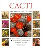 Cacti: A Step-by-step Handbook for Cultivation and Care (New Plant Library)