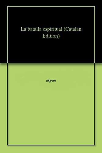 La batalla espiritual (Catalan Edition) por akpan