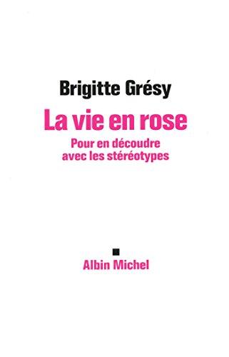 La Vie en rose: Pour en découdre avec les stéréotypes par Brigitte Gresy