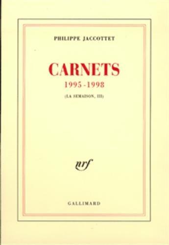 La semaison, III:Carnets 1995-1998 par Philippe Jaccottet