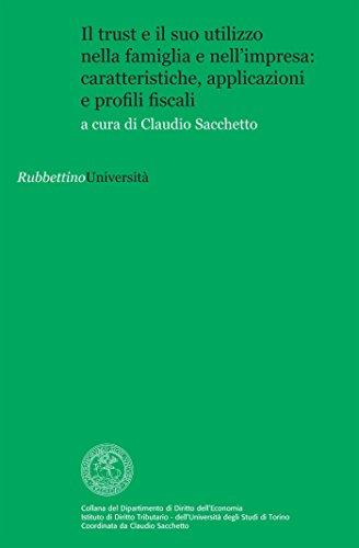 Il trust e il suo utilizzo nella famiglia e nell'impresa: caratteristiche, applicazioni e profili fiscali (Univ.Torino-Dip. Diritto dell'economia Vol. 6) di AA.VV.,Claudio Sacchetto