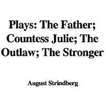 Plays: The Father; Countess Julie, the Outlaw, the Stronger