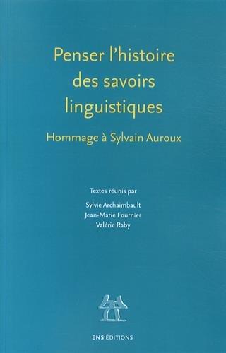 Penser l'histoire des savoirs linguistiques : Hommage à Sylvain Auroux