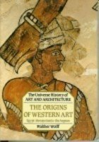 Origins of Western Art: Egypt, Mesopotamia, the Aegean (Universe History of Art and Architecture) by Wolff, Walther (1989) Paperback