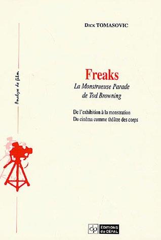 Freaks : la monstrueuse parade de Tod Browning : De l'exhibition à la monstration, Du cinéma comme théâtre du corps par Dick Tomasovic