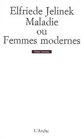Maladie, ou, Femmes modernes par Elfreide Jelinek