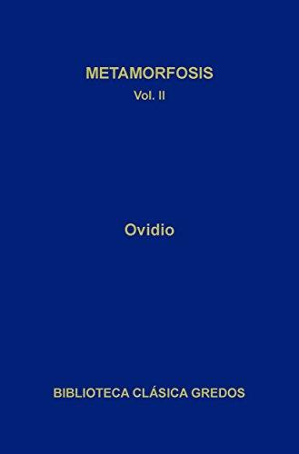 Metamorfosis. Libros VI-X (Biblioteca Clásica Gredos) por Publio Ovidio Nasón