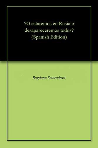 ?O estaremos en Rusia o desapareceremos todos? por Bogdana Smorodova