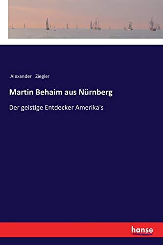 Martin Behaim aus Nürnberg: Der geistige Entdecker Amerika's