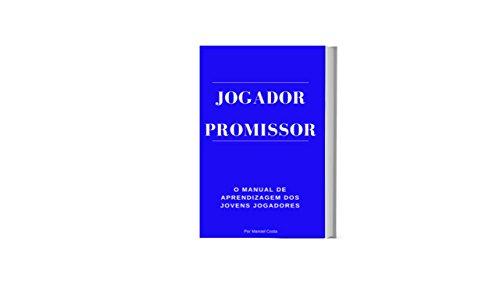 Jogador Promissor: O manual de aprendizagem dos jovens jogadores (Portuguese Edition) por Manoel Costa