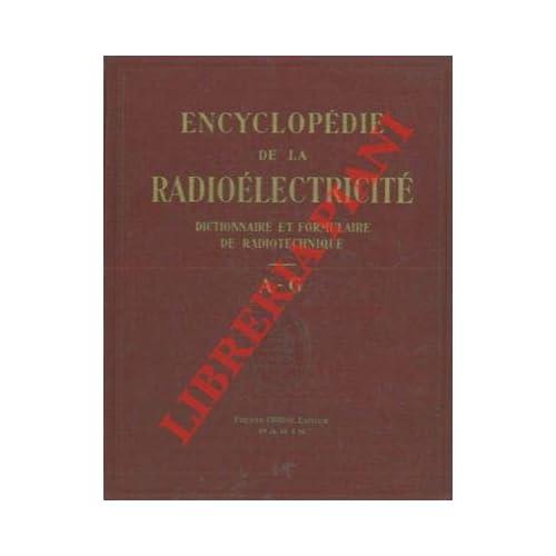 Encyclopedie de la radioelectricite. Dictionnaire et formulaire de la radioelectricite donnant la definition, l'explication de tous les termes et leur traduction en anglais et en allemand.