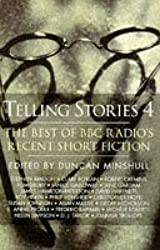 Telling Stories: The Best of BBC Radio's Recent Short Fiction v. 4