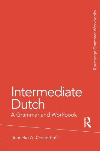 Intermediate Dutch: A Grammar and Workbook (Grammar Workbooks)