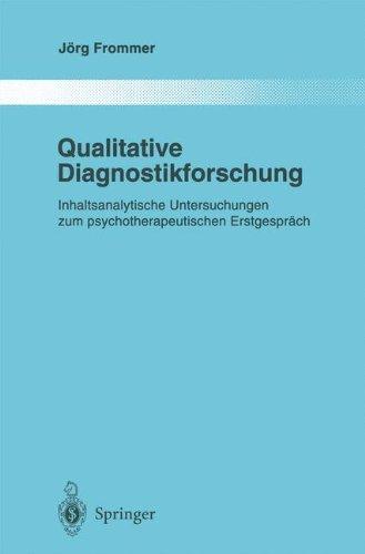 Qualitative Diagnostikforschung: Inhaltsanalytische Untersuchungen Zum Psychotherapeutischen Erstgespräch (Monographien aus dem Gesamtgebiete der Psychiatrie) (German Edition)