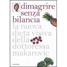 Dimagrire senza bilancia. La nuova dieta visiva della dottoressa Makarovic (Benessere)