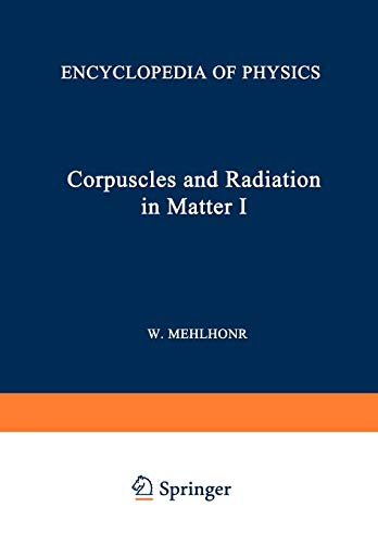 Korpuskeln und Strahlung in Materie I / Corpuscles and Radiation in Matter I (Handbuch der Physik Encyclopedia of Physics (6 / 31))