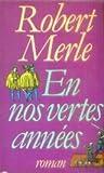 En nos vertes années... / Robert Merle | Merle, Robert (1908-2004). Auteur