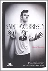 Saint Morrissey. Psicobiografia dell'ultima popstar