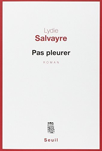 Pas pleurer - Prix Goncourt 2014 (French Edition) by Lydie Salvayre (2014-08-21)