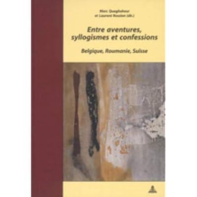 Entre Aventures, Syllogismes Et Confessions: Belgique, Roumanie, Suisse