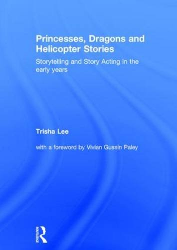 Price comparison product image Princesses,  Dragons and Helicopter Stories: Storytelling and story acting in the early years