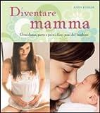Diventare mamma. Gravidanza, parto e primi dieci mesi del bambino