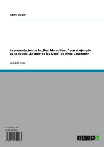 """La presentación de lo """"Real Maravilloso"""" con el ejemplo de la novela """"El siglo de las luces"""" de Alejo Carpentier por Juliane Ziegler"""