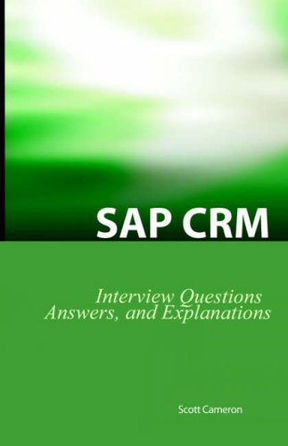 SAP Crm Interview Questions, Answers, and Explanations: SAP Customer Relationship Management Certification Review por Scott Cameron