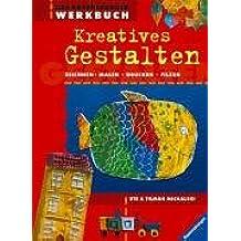 Das Ravensburger Werkbuch Kreatives Gestalten: Zeichnen, Malen, Drucken, Filzen