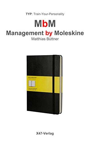 (Selbst) Management by Moleskine: Wie man sich mit einem Moleskine Notizbuch perfekt organisieren kann (Train Your Personality 804)