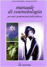 Manuale di cosmetologia. Per tutti i professionisti della bellezza