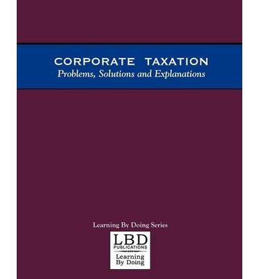 [( Corporate Taxation: Problems, Solutions and Explanations [ CORPORATE TAXATION: PROBLEMS, SOLUTIONS AND EXPLANATIONS BY Feuerstein, Adam S. ( Author ) Jun-01-2002[ CORPORATE TAXATION: PROBLEMS, SOLUTIONS AND EXPLANATIONS [ CORPORATE TAXATION: PROBLEMS, SOLUTIONS AND EXPLANATIONS BY FEUERSTEIN, ADAM S. ( AUTHOR ) JUN-01-2002 ] By Feuerstein, Adam S. ( Author )Jun-01-2002 Paperback By Feuerstein, Adam S. ( Author ) Paperback Jun - 2002)] Paperback