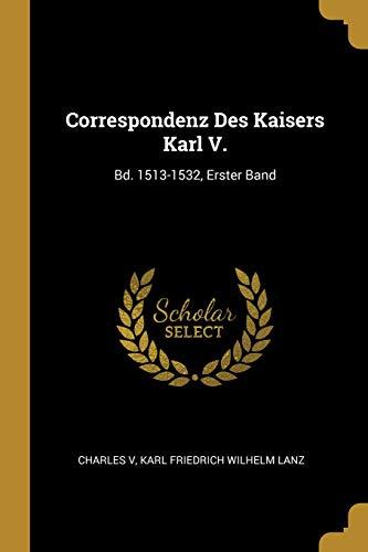 Correspondenz Des Kaisers Karl V.: Bd. 1513-1532, Erster Band