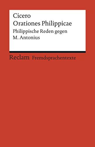 Orationes Philippicae: Philippische Reden gegen M. Antonius (Reclams Rote Reihe – Fremdsprachentexte)
