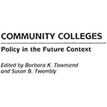 Community Colleges: Policy in the Future Context (Educational Policy in the 21st Century)
